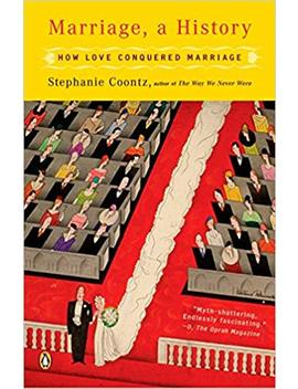 marriage,-a-history:-how-love-conquered-marriage by stephanie-coontz