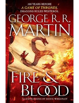 Fire &Amp; Blood: 300 Years Before A Game Of Thrones (A Targaryen... by George R. R. Martin