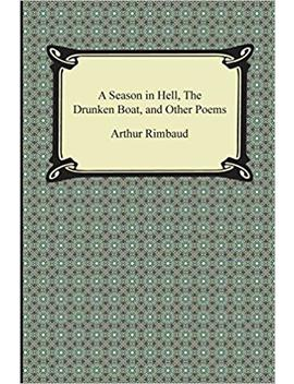 A Season In Hell, The Drunken Boat, And Other Poems by Arthur Rimbaud