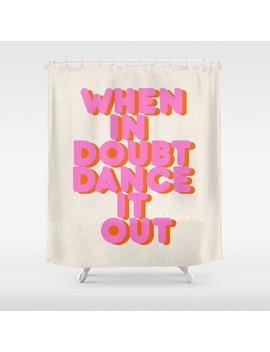Dance It Out Shower Curtain by Society6