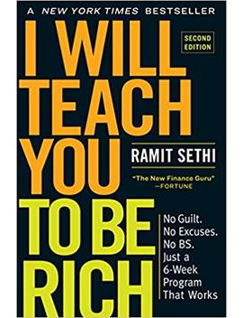 i-will-teach-you-to-be-rich,-second-edition:-no-guilt-no-excuses-no-bs-just-a-6-week-program-that-works by ramit-sethi