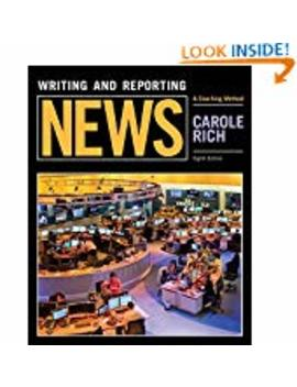 Writing And Reporting News: A Coaching Method  (Paperback) by Carole Rich (Author)