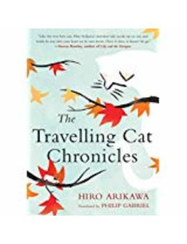 The Travelling Cat Chronicles  (Hardcover) by Hiro Arikawa (Author), Philip Gabriel (Translator)