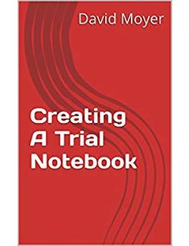 Creating A Trial Notebook       by David Moyer