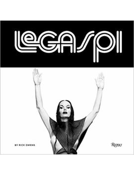 Legaspi: Larry Legaspi, The 70s, And The Future Of Fashion by Rick Owens