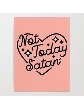 Not Today Satan I Poster by Society6