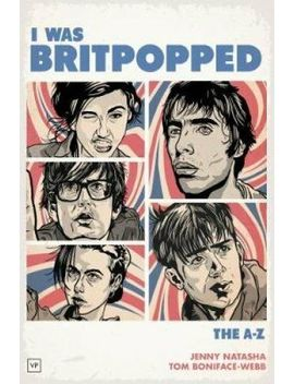 I Was Britpopped The A Z Of Britpop By Jenny Natasha 9781908853929 by Ebay Seller