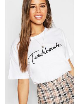 Petite Troublemaker Slogan T Shirt by Boohoo