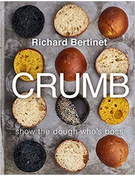 Crumb: Bake Brilliant Bread by Richard Bertinet