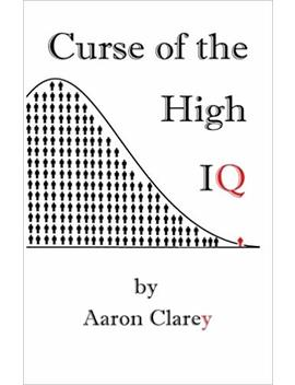 The Curse Of The High Iq by Aaron Clarey